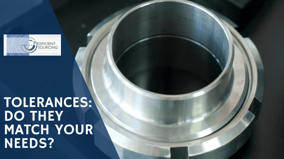 Tolerances:  Do They Match Your Needs?
