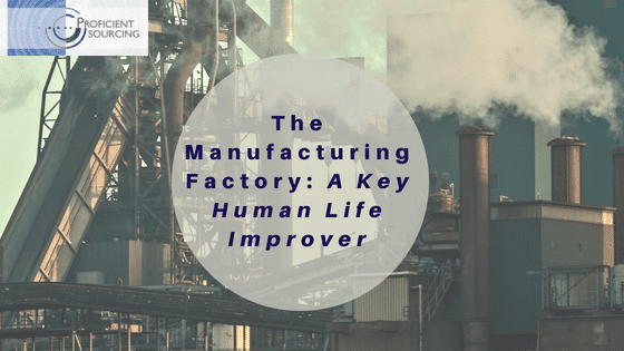 The Manufacturing Factory:  A Key Human Life Improver