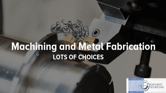 Machining and Metal Fabrication:  Lots of Choices