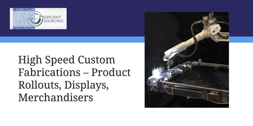 High Speed Custom Fabrications – Product Rollouts, Displays, Merchandisers
