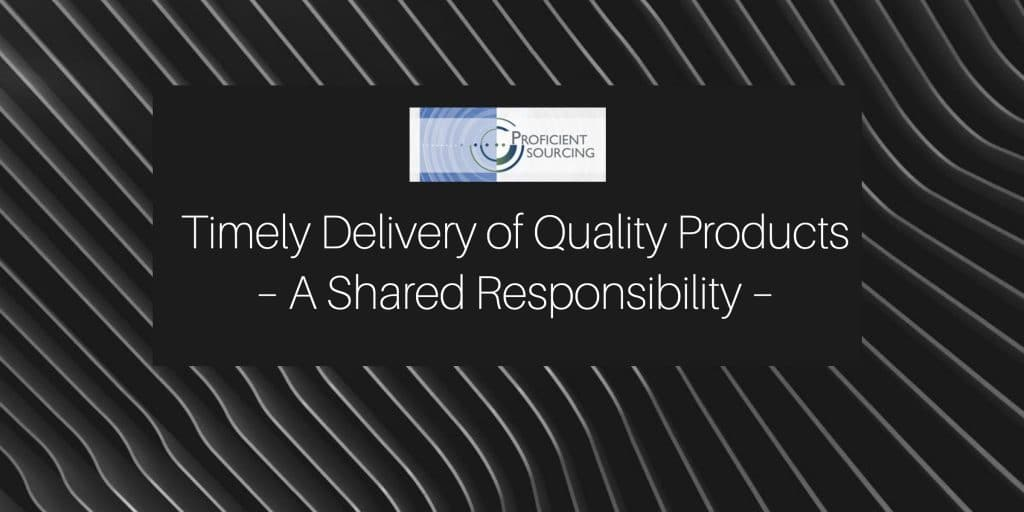 Timely Delivery of Quality Products – A Shared Responsibility