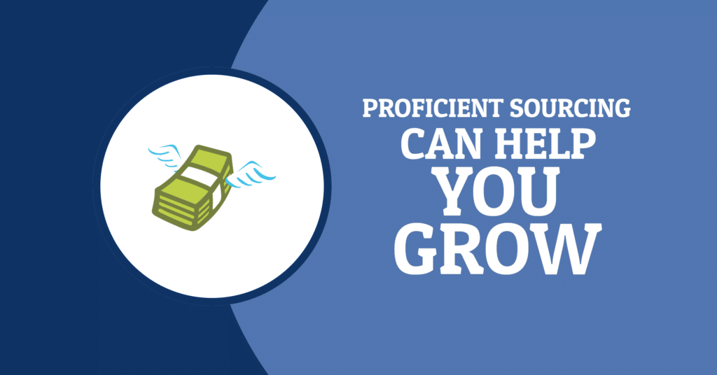 Proficient Sourcing Can Help You Grow!