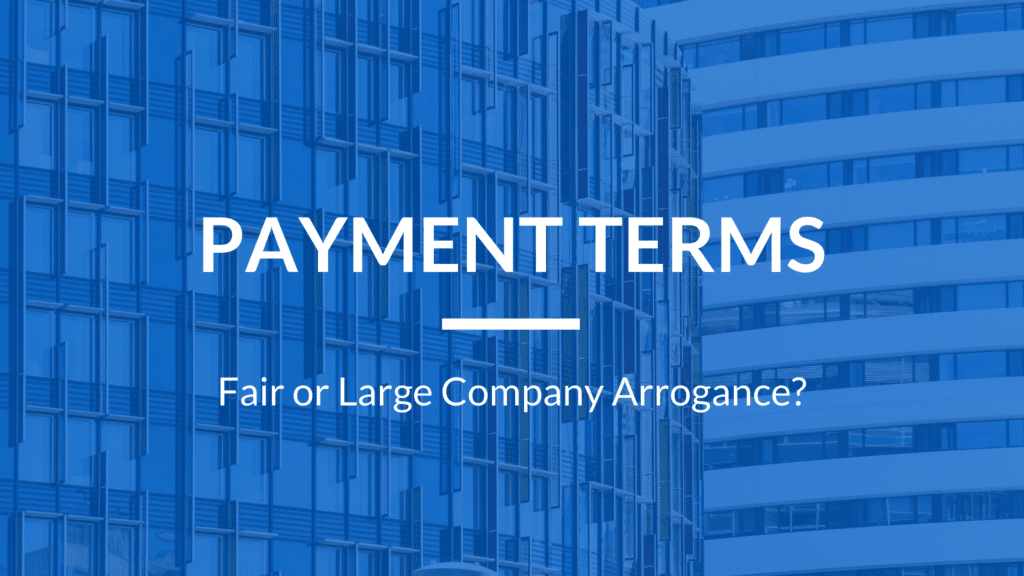 Payment Terms – Fair or Large Company Arrogance?