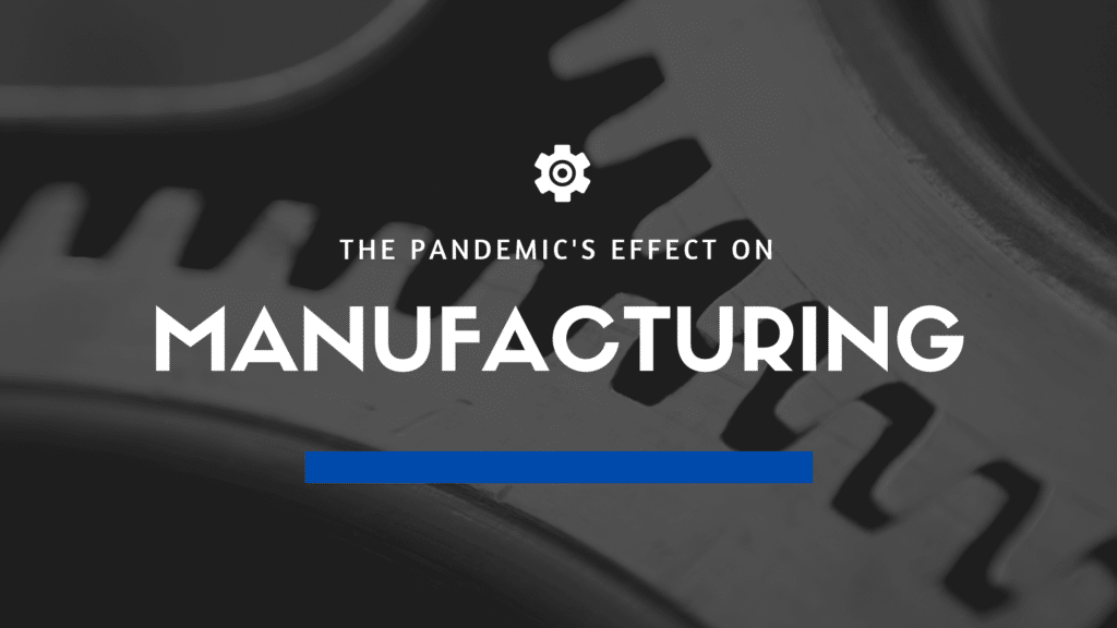 The Pandemic's Effect on Manufacturing