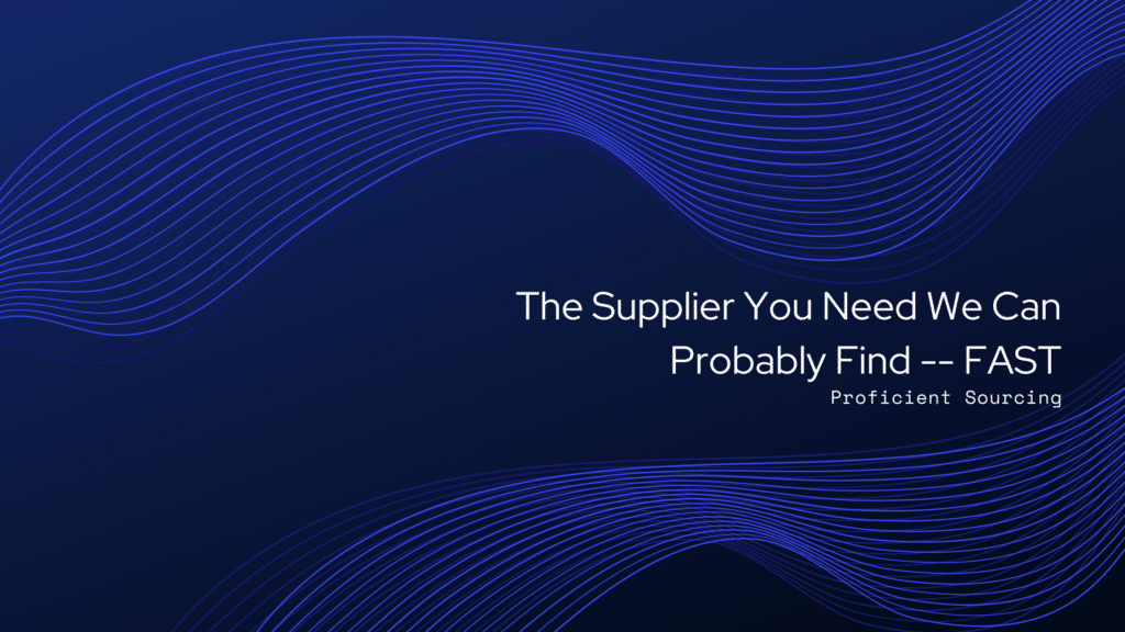 The Supplier You Need We Can Probably Find–FAST