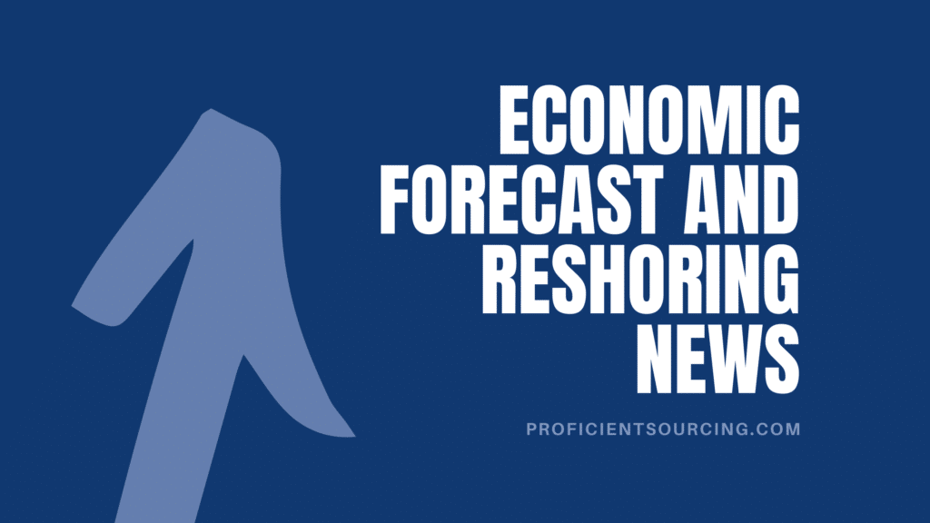 Economic Forecast and Reshoring News