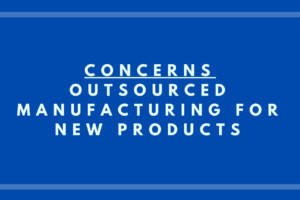 Concerns: Outsourced Manufacturing for New Products