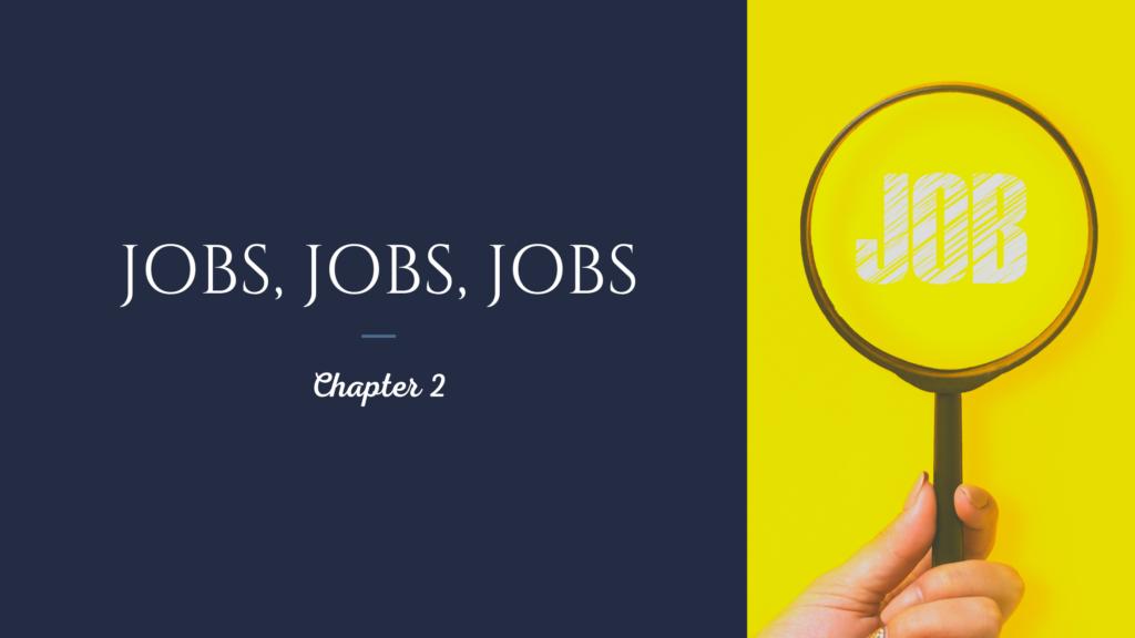 Jobs, Jobs, Jobs – Chapter 2