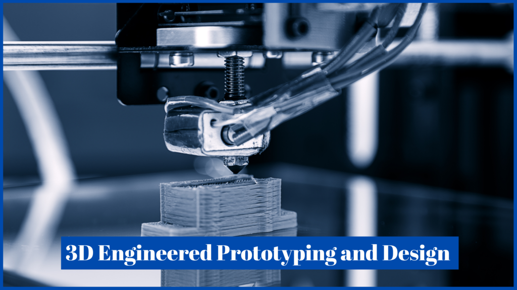 3D Engineered Prototyping and Design