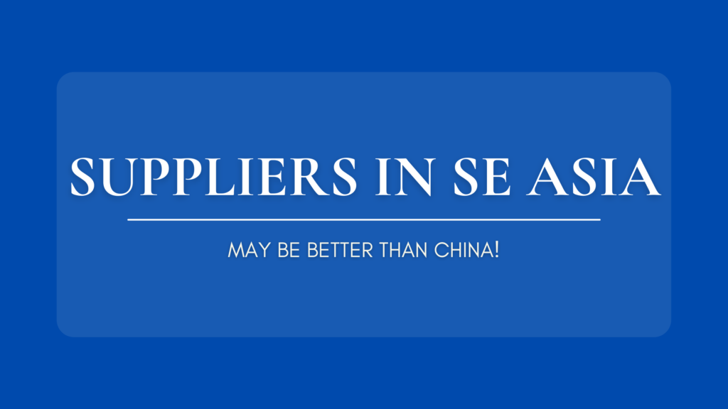 Suppliers in SE Asia: May be better than China!
